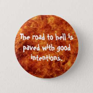 The road to hell is paved with good intentions 6 cm round badge