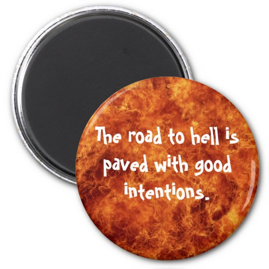 The road to hell is paved with good intentions 6 cm round magnet