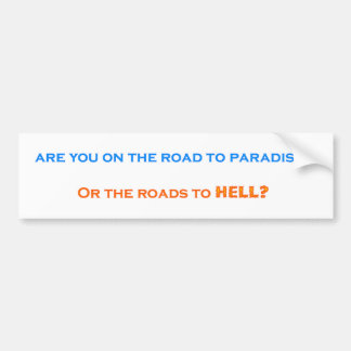The road to paradise vs. the roads to hell bumper sticker