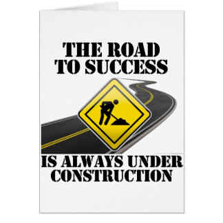 The Road to Success is Always Under Construction Card