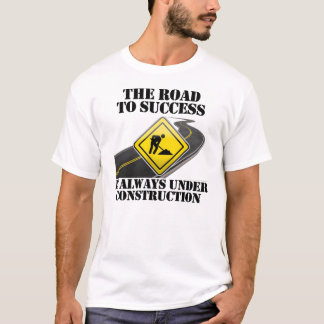 The Road To Success is Always Under Construction T-Shirt