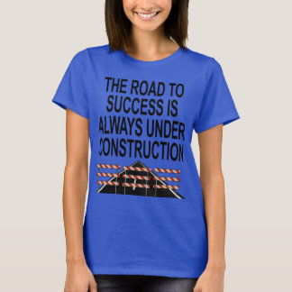 The Road To Success - Under Construction T-Shirt