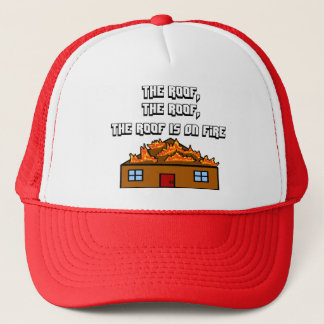 The Roof Is On Fire-Hat Trucker Hat