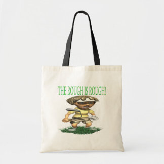 The Rough Is Rough Tote Bags