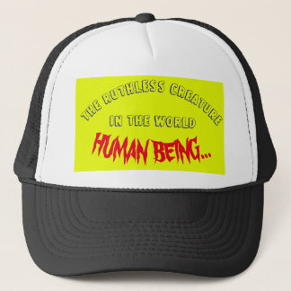 The Ruthless Creature Human Being Trucker Hat