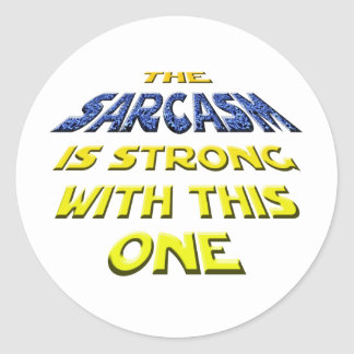 The Sarcasm Is Strong With This One Round Sticker