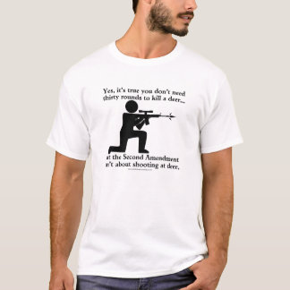 The Second Amendment Isn't About Hunting Deer T-Shirt