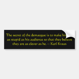 The secret of the demagogue... bumper sticker