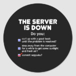 The Server Is Down. Commit Seppuku Round Sticker