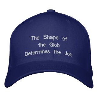 The Shape of the Glob Determines the Job Embroidered Hats