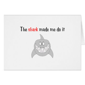 The Shark Made Me Do It Card