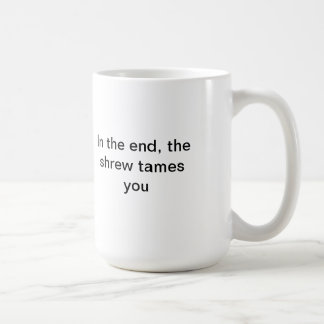 The shrew tames you coffee mug