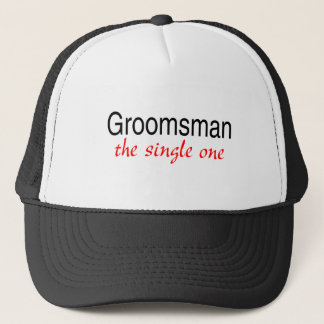 The Single Groomsman Trucker Hat