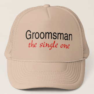 The Single One (Groomsman) Trucker Hat