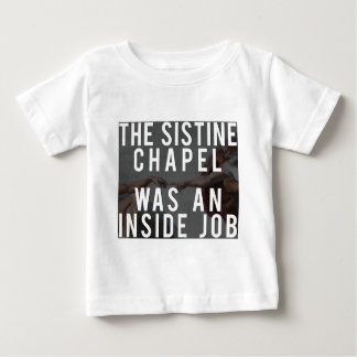 The Sistine Chapel Was An Inside Job! Infant T-Shirt