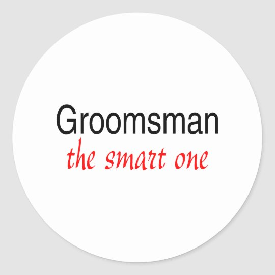 The Smart One (Groomsman) Classic Round Sticker
