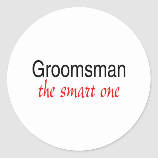 The Smart One (Groomsman) Round Sticker