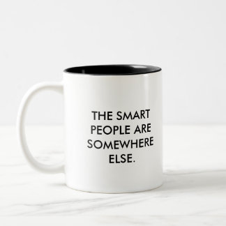 The smart people are somewhere else. Coffee mug. Two-Tone Mug