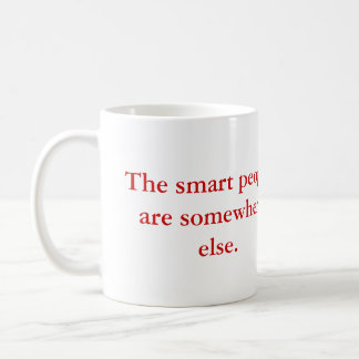 The smart people are somewhere else. classic white coffee mug