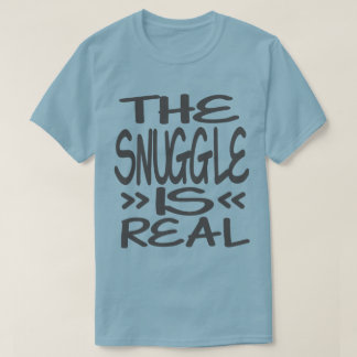 The Snuggle is Real T Shirts