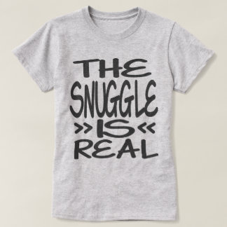 The Snuggle is Real Tee Shirt