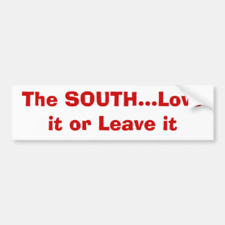 The SOUTH...Love it or Leave it Bumper Sticker