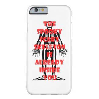 The Spooky Scary Skeleton Is Already Inside You Barely There iPhone 6 Case