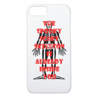 The Spooky Scary Skeleton Is Already Inside You iPhone 7 Case