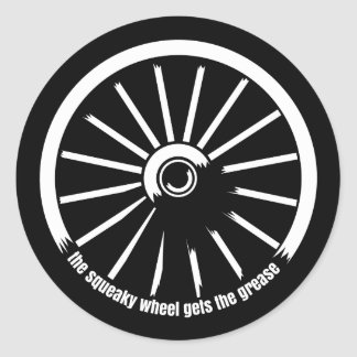 The squeaky wheel gets the grease round sticker