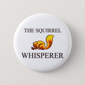 The Squirrel Whisperer 6 Cm Round Badge