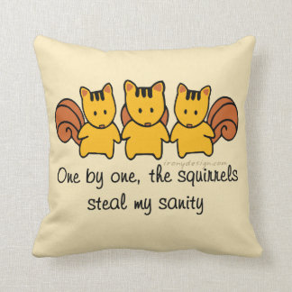 The squirrels steal my sanity Design Cushion