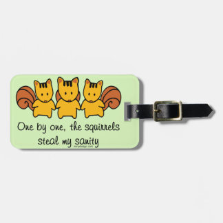 The squirrels steal my sanity luggage tag