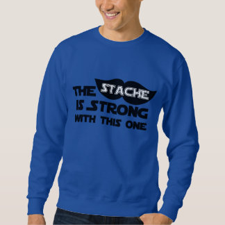 The Stache is Strong With This One Sweatshirt