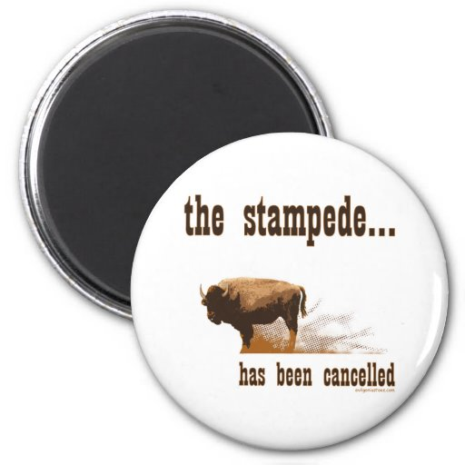 The stampede has been cancelled 6 cm round magnet