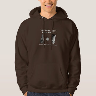 """""""The Stone Age"""" Never Was... Hoodie"""