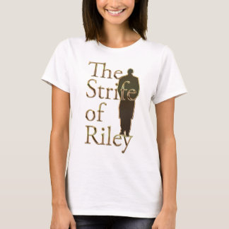The Strife of Riley T-Shirt