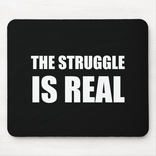 The Struggle Is Real Mouse Mat