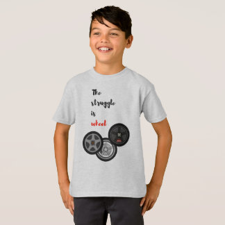 The Struggle is Wheel - T-Shirt