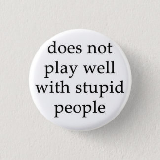 The Stupid People Repellent Button! 3 Cm Round Badge