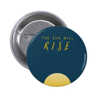 The Sun Will Rise 6 Cm Round Badge