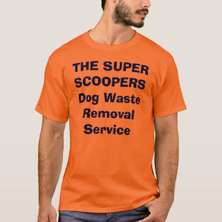 THE SUPER SCOOPERS Dog Waste Removal Service T-Shirt