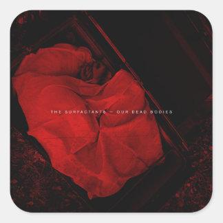 The Surfactants - Our Dead Bodies Square Sticker