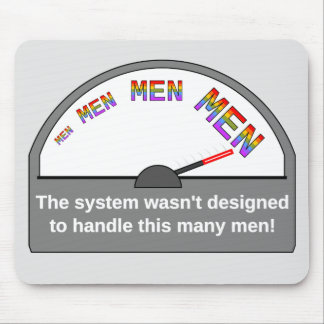 The System Wasn't Designed to Handle This Many Men Mouse Pad
