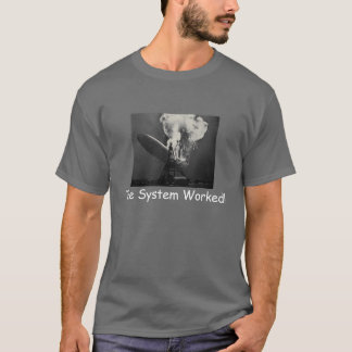 The System Worked! T-Shirt