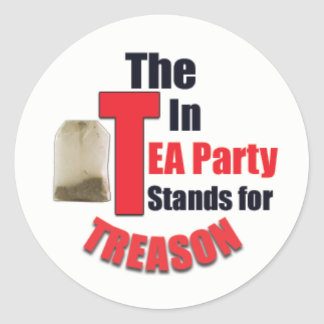 The 'T' in Tea Party Stands for Treason Sticker