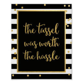 The Tassel Was Worth The Hassle Sign Poster