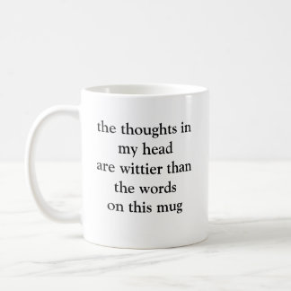 the thoughts in my head are wittier... coffee mugs