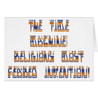 The Time Machine; Religions most feared invention! Greeting Card