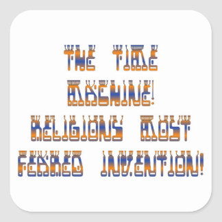 The Time Machine; Religions most feared invention! Square Sticker