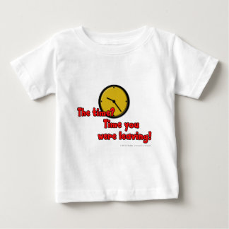 The time? Time you were leaving! Baby T-Shirt